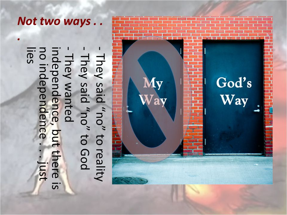 """Not two ways... - They said """"no"""" to reality- They said """"no"""" to God- They wantedindependence, but there isno independence... justlies"""
