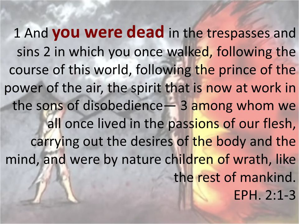 1 And you were dead in the trespasses and sins 2 in which you once walked, following the course of this world, following the prince of the power of th