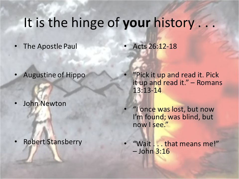 your It is the hinge of your history... The Apostle Paul Augustine of Hippo John Newton Robert Stansberry Acts 26:12-18