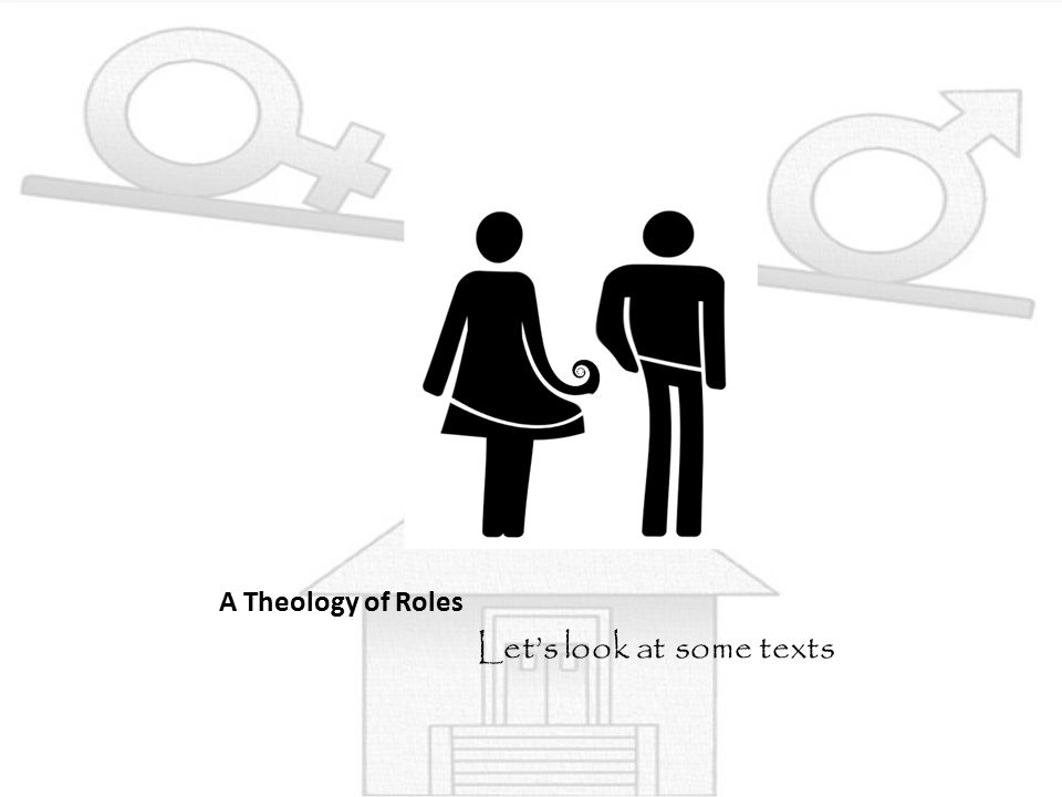 A Theology of Roles Let's look at some texts