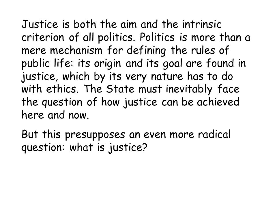 Justice is both the aim and the intrinsic criterion of all politics.