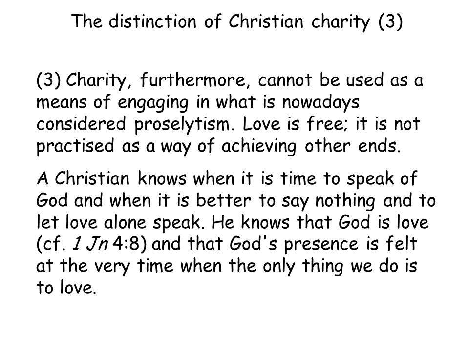 (3) Charity, furthermore, cannot be used as a means of engaging in what is nowadays considered proselytism.