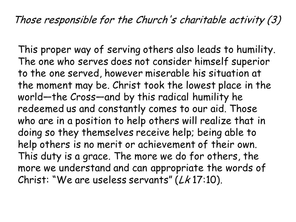 Those responsible for the Church s charitable activity (3) This proper way of serving others also leads to humility.
