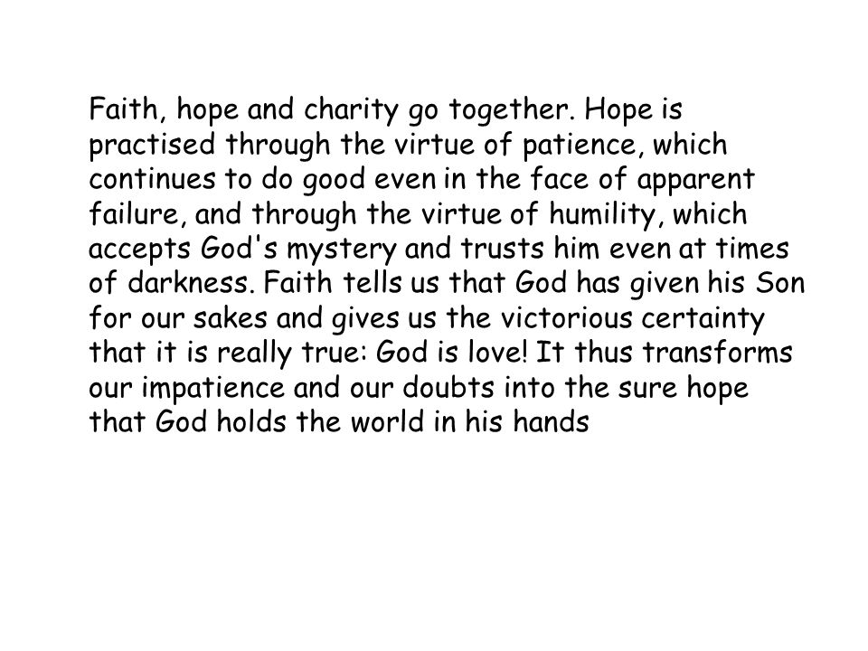 Faith, hope and charity go together.