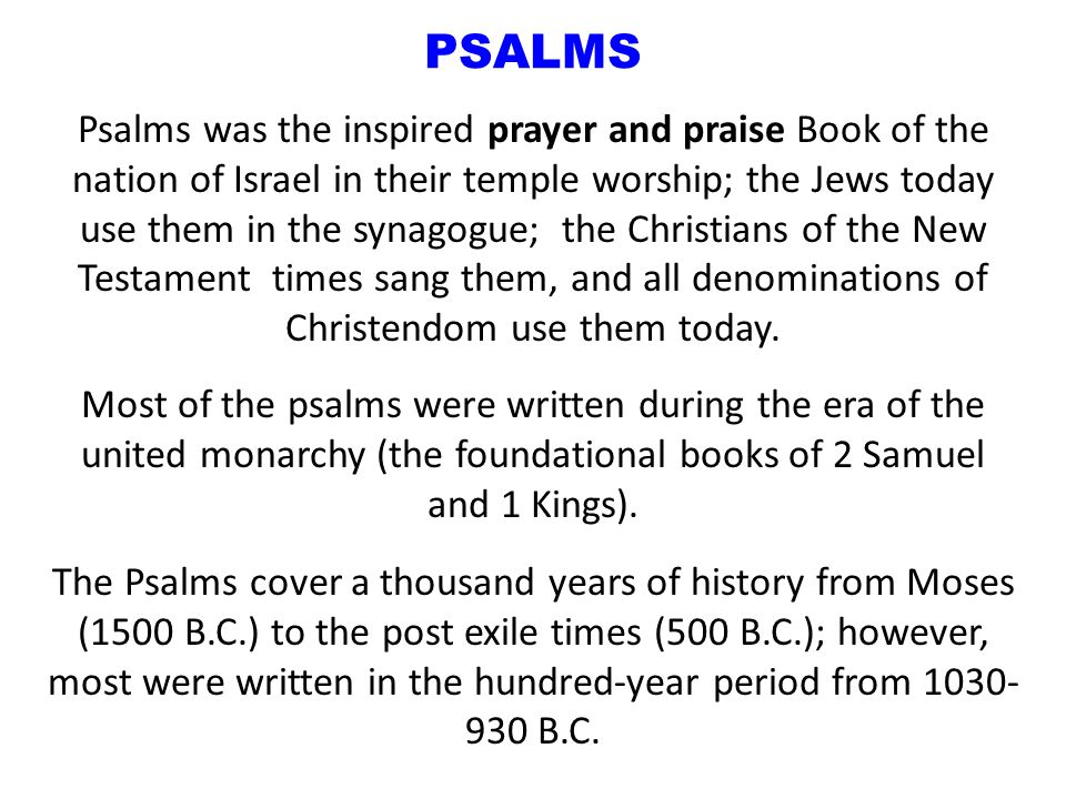 PSALMS Psalms was the inspired prayer and praise Book of the nation of Israel in their temple worship; the Jews today use them in the synagogue; the Christians of the New Testament times sang them, and all denominations of Christendom use them today.