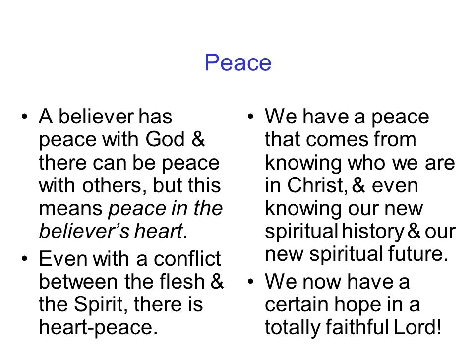 Peace A believer has peace with God & there can be peace with others, but this means peace in the believer's heart.