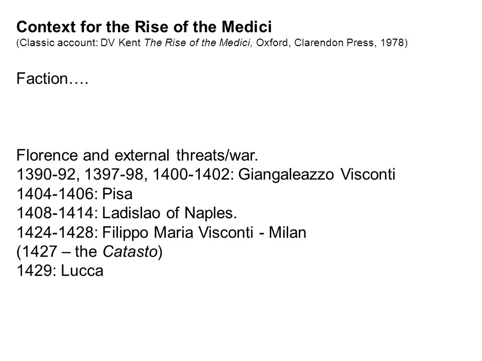 Context for the Rise of the Medici (Classic account: DV Kent The Rise of the Medici, Oxford, Clarendon Press, 1978) Faction….