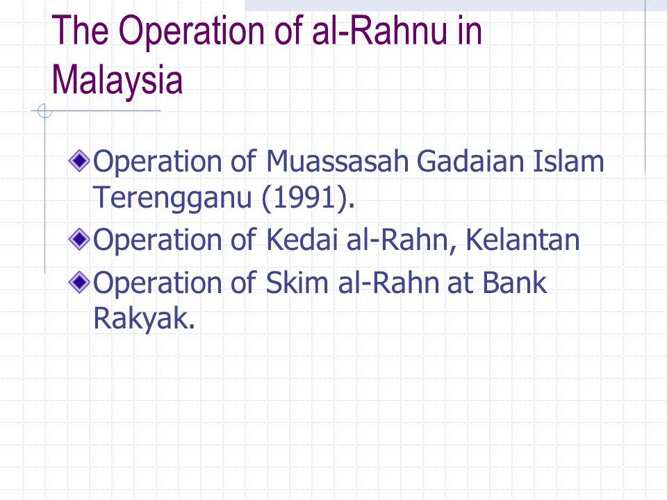Operation of Muassasah Gadaian Islam Terengganu Terengganu became first state in Malaysia to introduce al-Rahn in 1991.