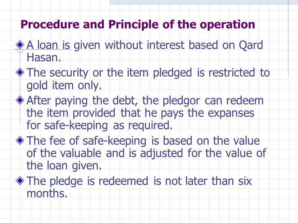 Procedure …… Kedai al-Rahn, Kelantan The maximum amount of loan is RM5,000.00 or 60% of the value of marhun.
