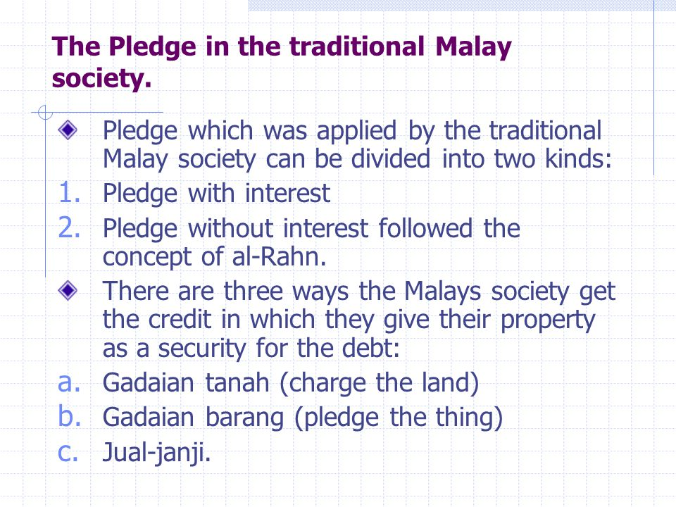 Gadaian tanah (charge the land) The aim of the gadaian tanah is to get the money through the giving permission to the money lender to usufruct his land.