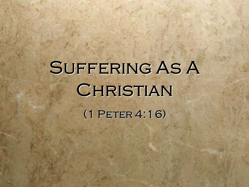 Suffering As A Christian (1 Peter 4:16)