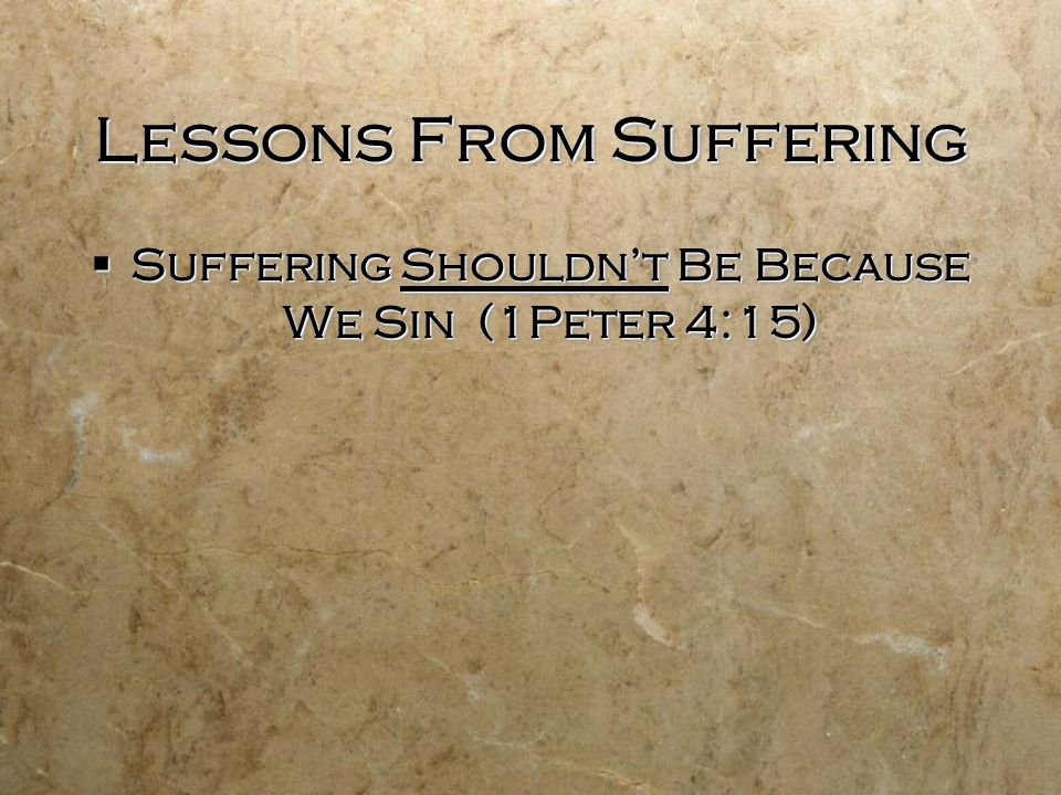 Lessons From Suffering  Suffering Shouldn't Be Because We Sin (1Peter 4:15)