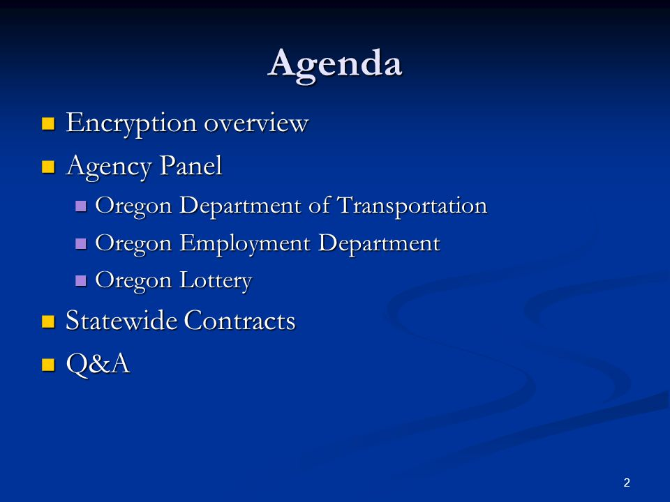 2 Agenda Encryption overview Encryption overview Agency Panel Agency Panel Oregon Department of Transportation Oregon Department of Transportation Oregon Employment Department Oregon Employment Department Oregon Lottery Oregon Lottery Statewide Contracts Statewide Contracts Q&A Q&A