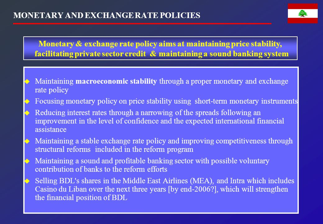MONETARY AND EXCHANGE RATE POLICIES  Maintaining macroeconomic stability through a proper monetary and exchange rate policy  Focusing monetary polic