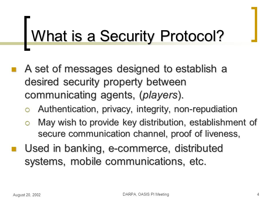 August 20, 2002 DARPA, OASIS PI Meeting4 What is a Security Protocol.