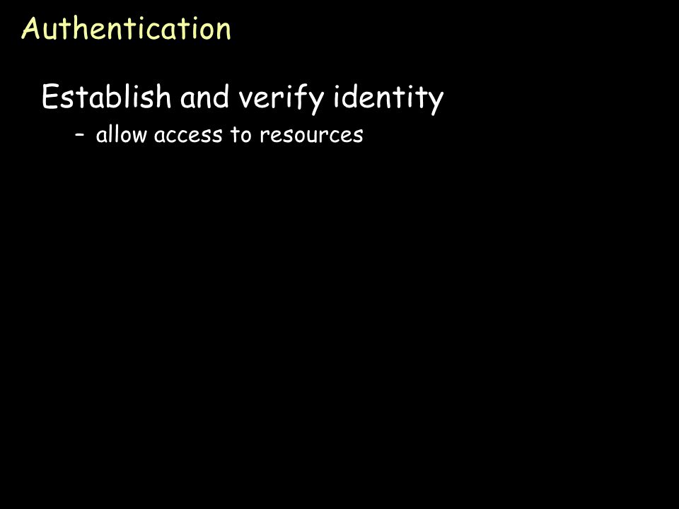 Page 3 Authentication Three factors: –something you havekey, card can be stolen –something you knowpasswords can be guessed, shared, stolen –something you arebiometrics costly, can be copied (sometimes)