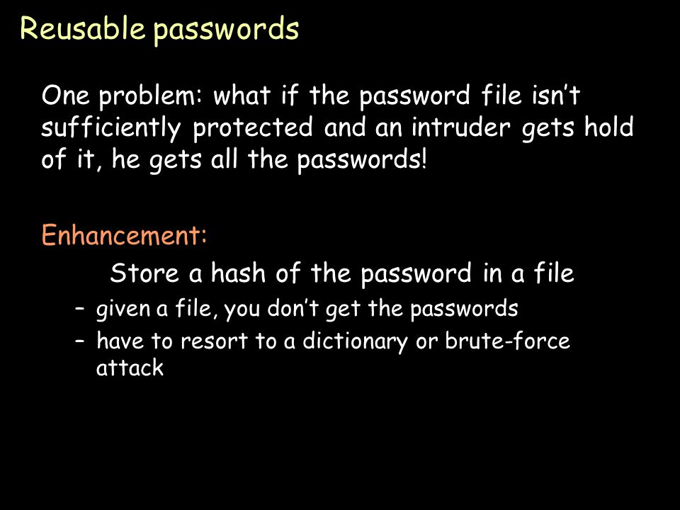 Page 7 Reusable passwords Passwords can be stolen by observing a user's session over the network: –snoop on telnet, ftp, rlogin, rsh sessions –Trojan horse –social engineering –brute-force or dictionary attacks