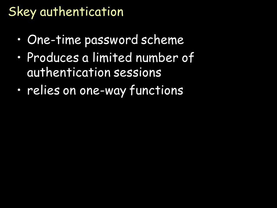 Page 40 Public key authentication Alice wants to authenticate herself to Bob: Bob: generates nonce, S –presents it to Alice Alice: encrypts S with her private key (sign it) and send to Bob Like SKID, demonstrate we can encrypt or decrypt a nonce: