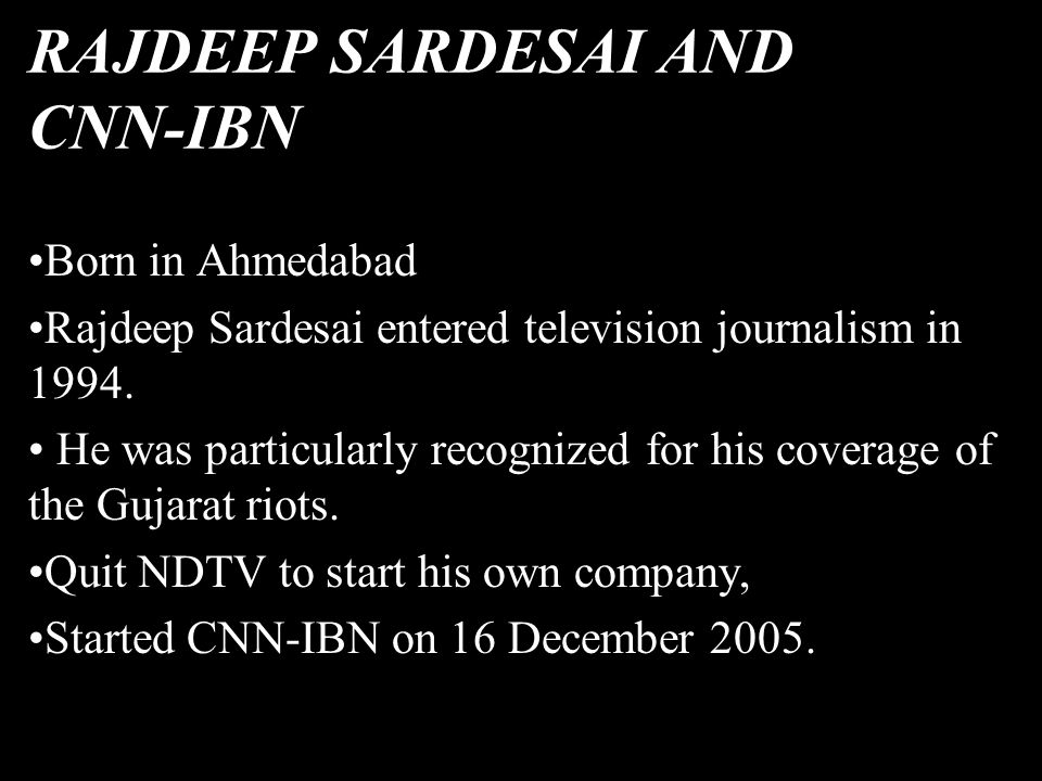 RAJDEEP SARDESAI AND CNN-IBN Born in Ahmedabad Rajdeep Sardesai entered television journalism in 1994.