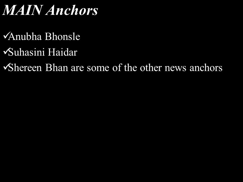 MAIN Anchors Anubha Bhonsle Suhasini Haidar Shereen Bhan are some of the other news anchors