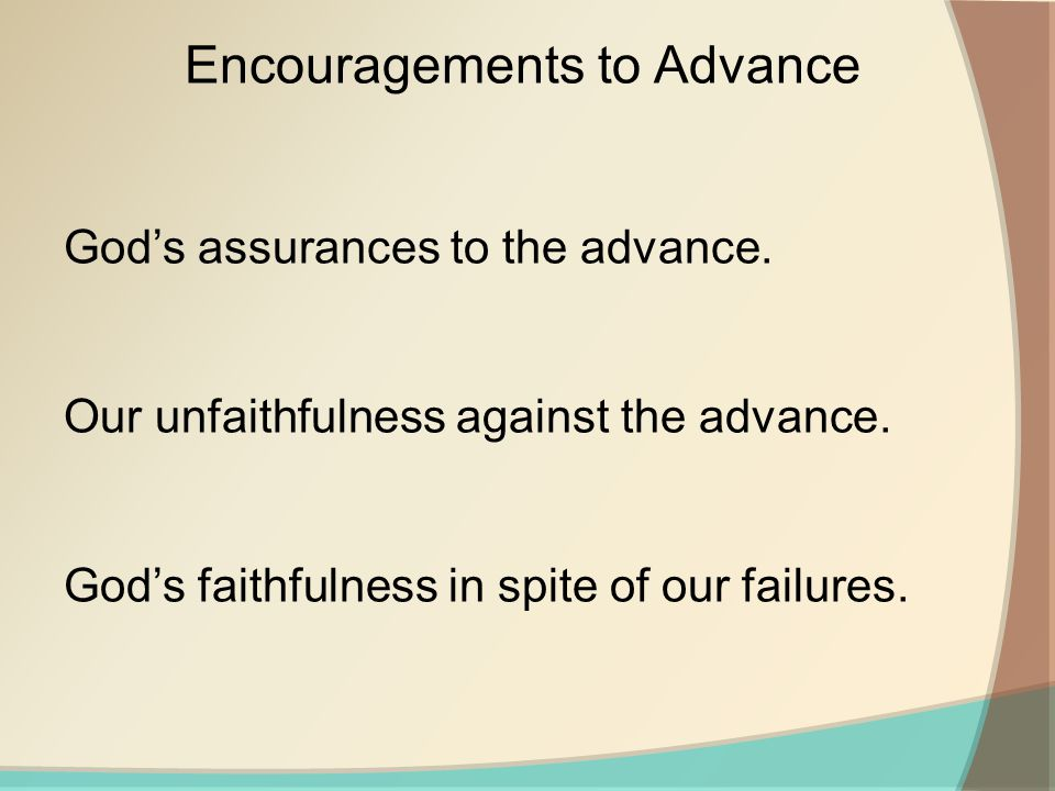Encouragements to Advance God's assurances to the advance.