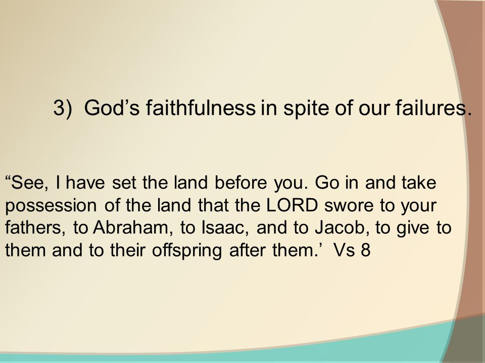3) God's faithfulness in spite of our failures. See, I have set the land before you.