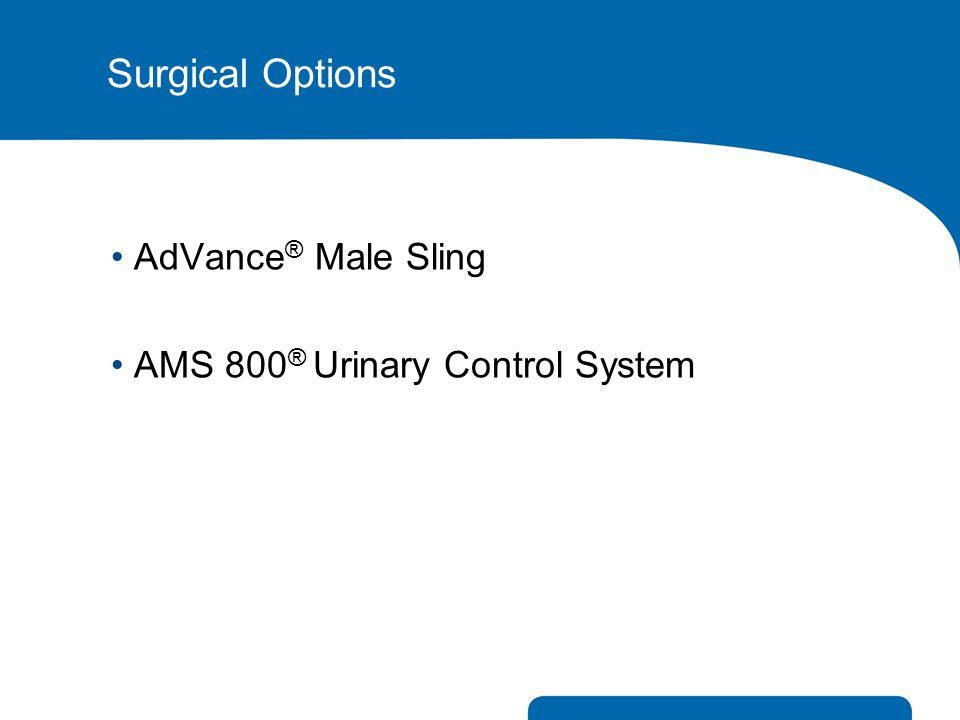 AdVance ® Male Sling AMS 800 ® Urinary Control System Surgical Options