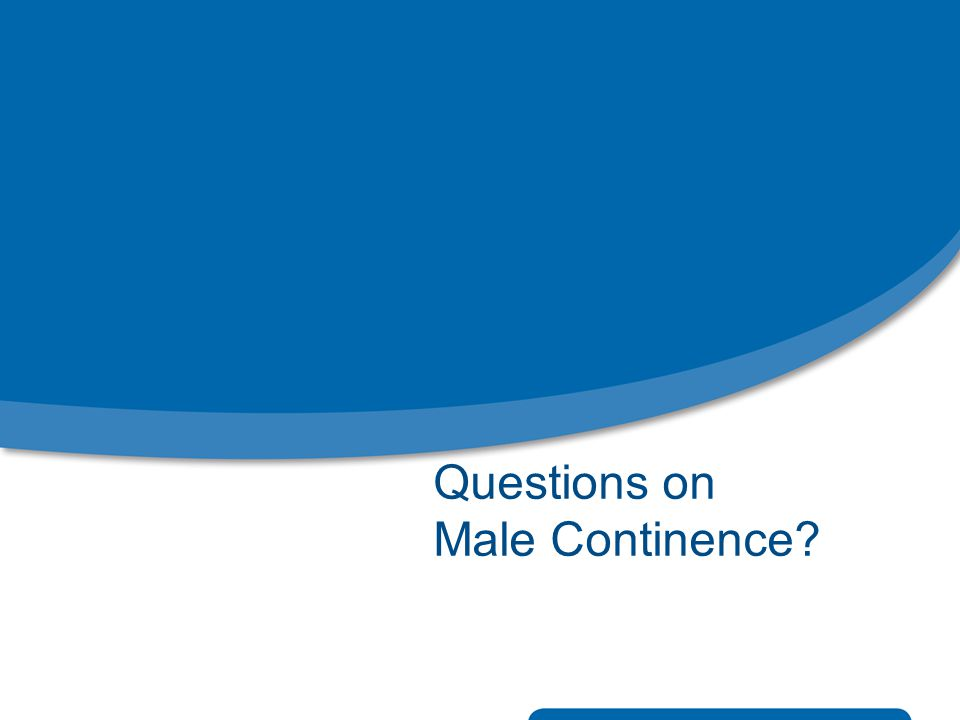 Questions on Male Continence?