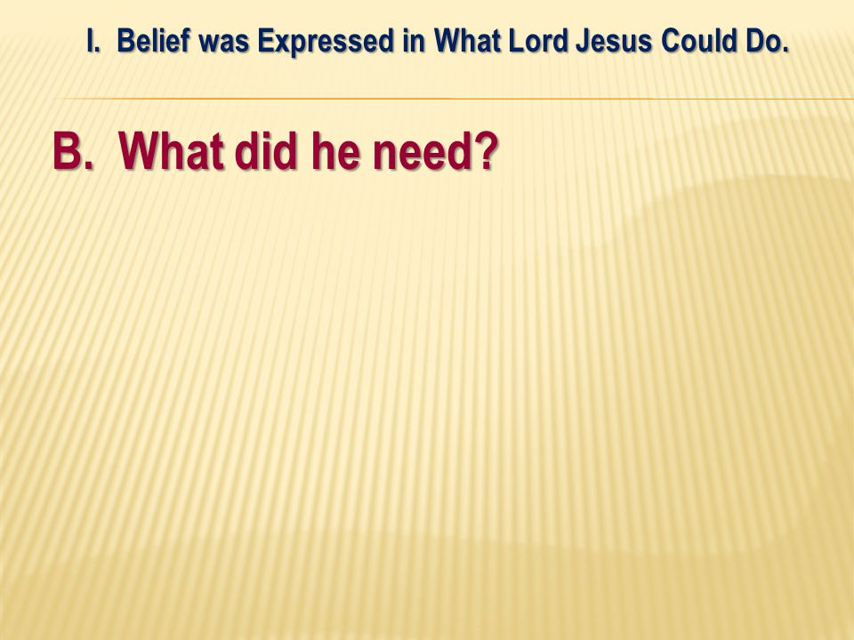 B. What did he need I. Belief was Expressed in What Lord Jesus Could Do.