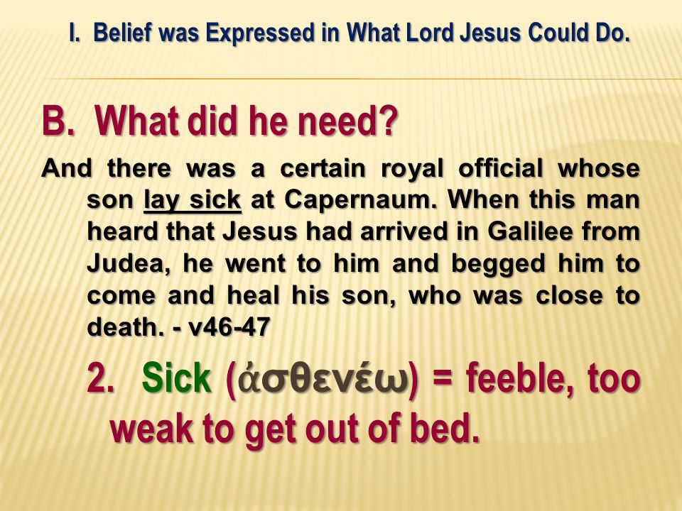 B. What did he need. And there was a certain royal official whose son lay sick at Capernaum.