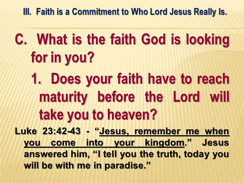 C. What is the faith God is looking for in you. 1.