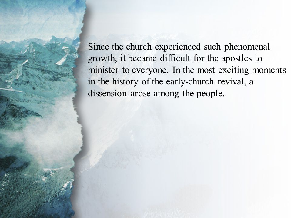 Introduction Since the church experienced such phenomenal growth, it became difficult for the apostles to minister to everyone.