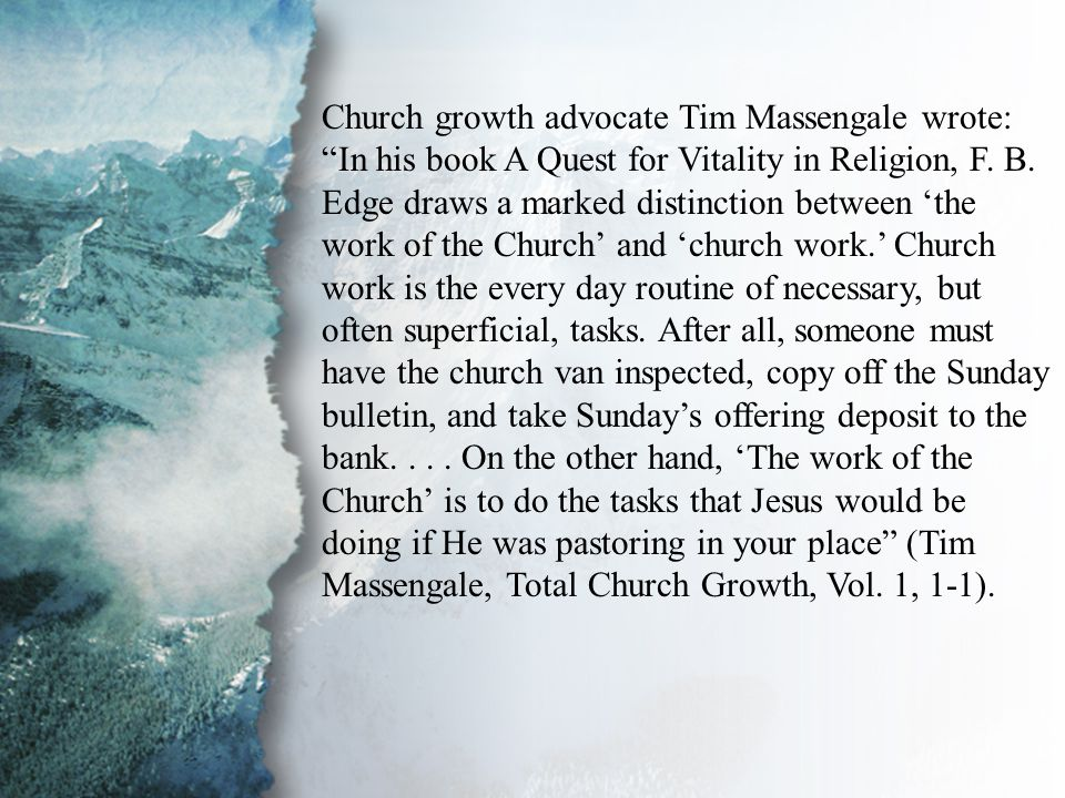 """II. The Physical Realm Church growth advocate Tim Massengale wrote: """"In his book A Quest for Vitality in Religion, F. B. Edge draws a marked distincti"""