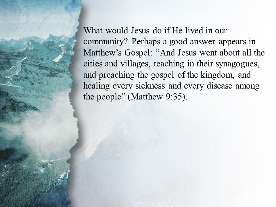 II. The Physical Realm What would Jesus do if He lived in our community.