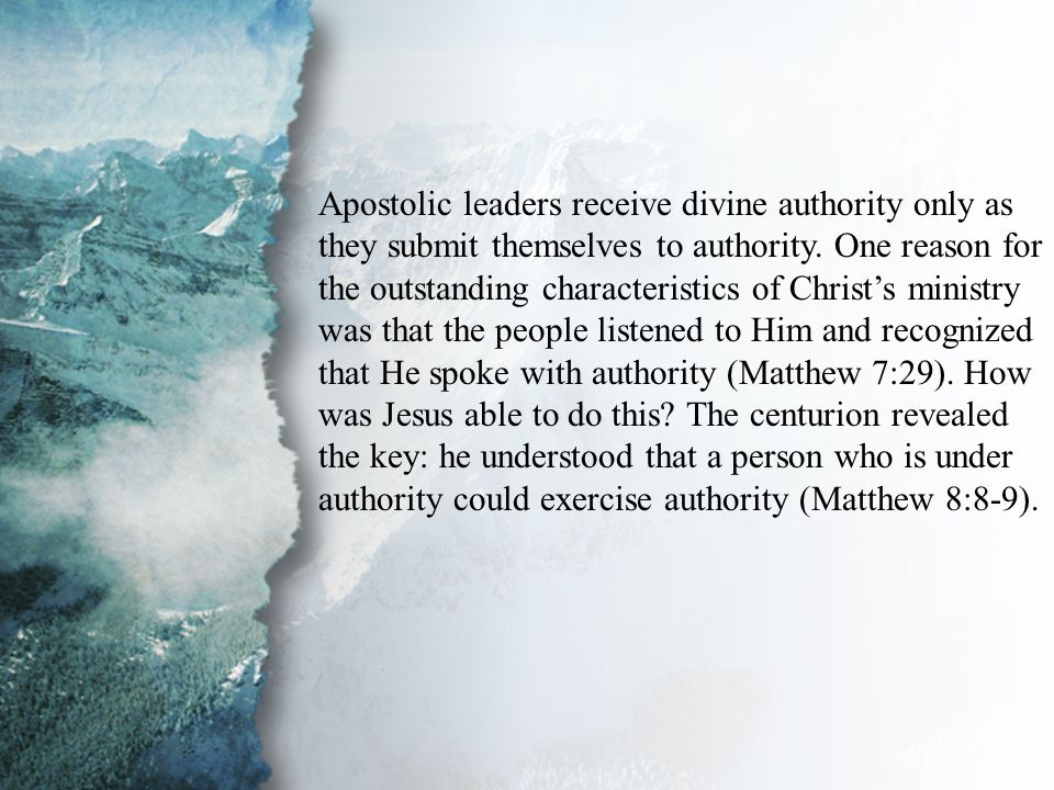 II. The Physical Realm (B) Apostolic leaders receive divine authority only as they submit themselves to authority. One reason for the outstanding char