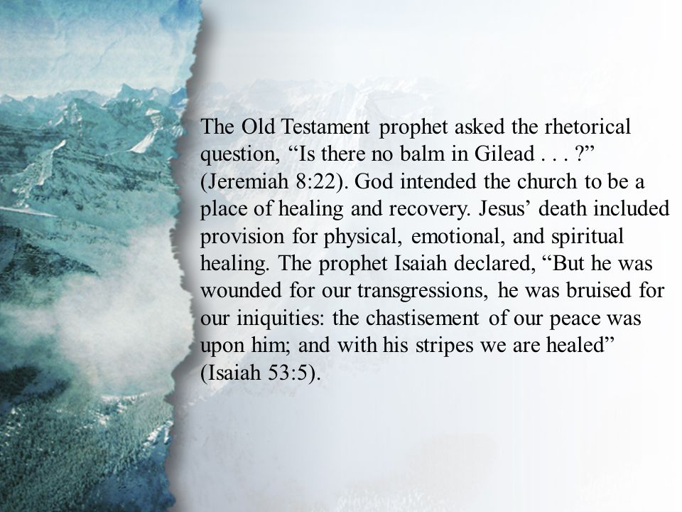 """III. Ministry in the Physical (B) The Old Testament prophet asked the rhetorical question, """"Is there no balm in Gilead... ?"""" (Jeremiah 8:22). God inte"""