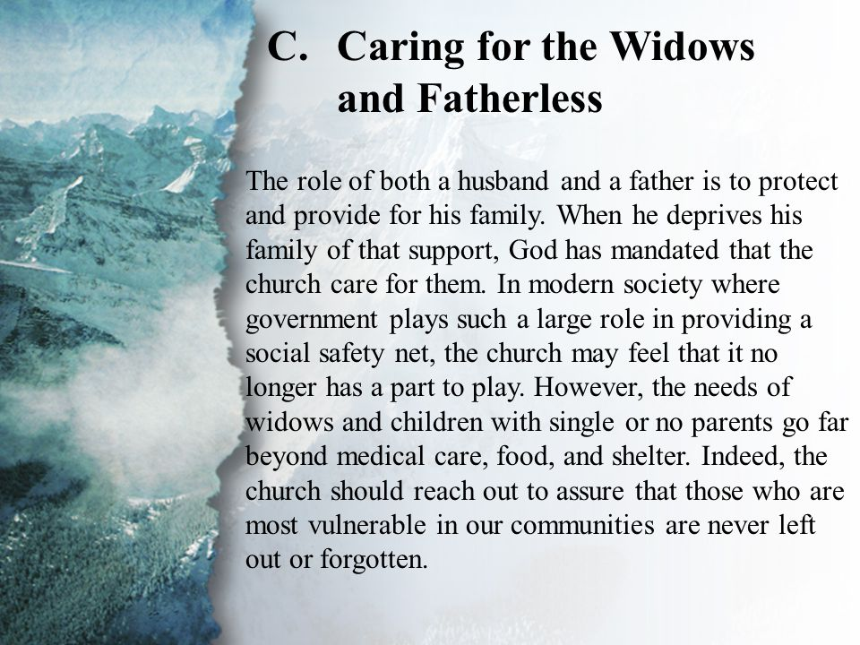 III. Ministry in the Physical (C) C.Caring for the Widows and Fatherless The role of both a husband and a father is to protect and provide for his fam