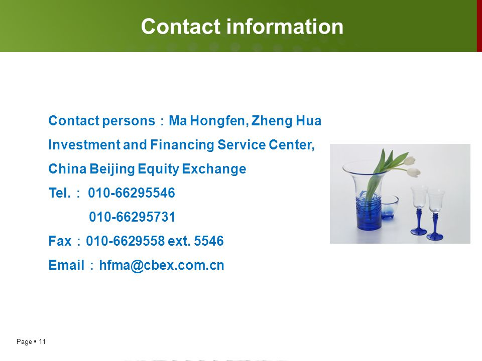 Page  11 Contact persons : Ma Hongfen, Zheng Hua Investment and Financing Service Center, China Beijing Equity Exchange Tel.