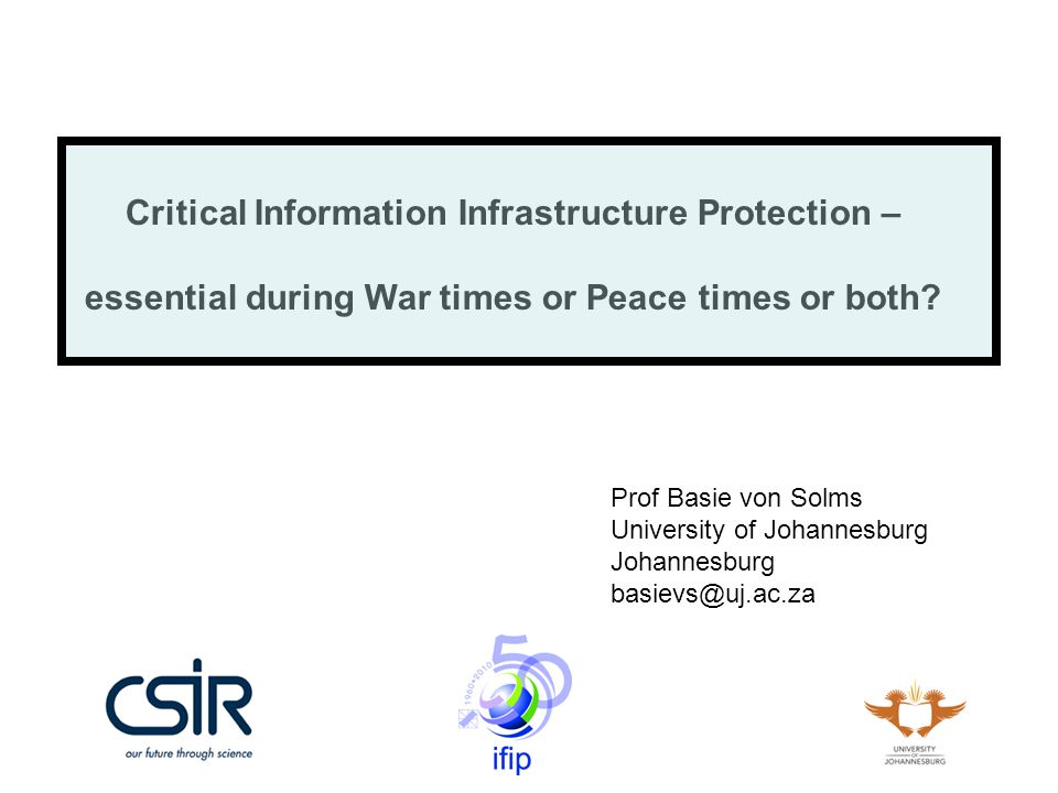 Critical Information Infrastructure Protection – essential during War times or Peace times or both.