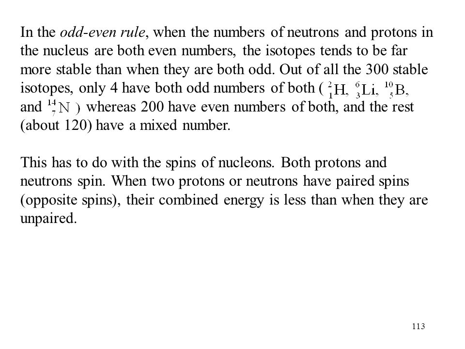 112 Another thing that is noticed about the band of stability is that as the number of protons increases, the ratio of neutrons to protons increases.