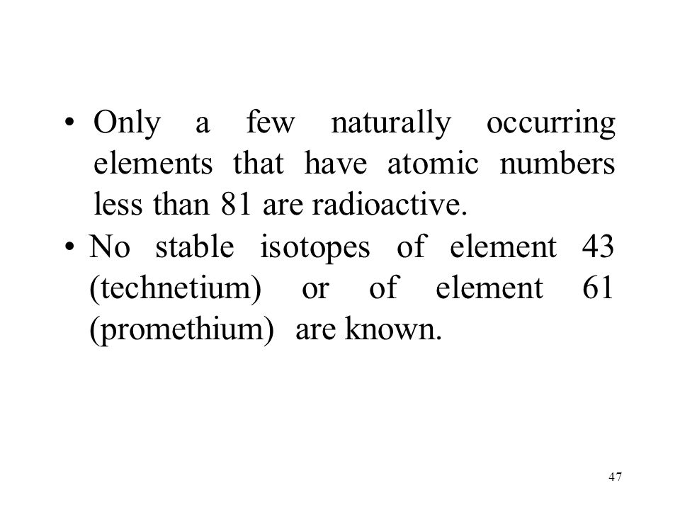 46 Nuclides are said to be either stable (nonradioactive) or unstable (radioactive).