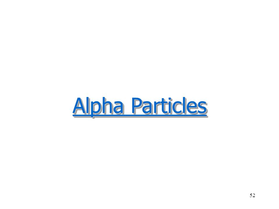 51 Marie Curie, in a classic experiment, proved that alpha and beta particles are oppositely charged.