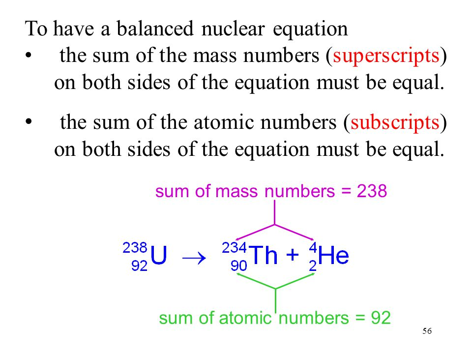 55 Formation of thorium from the radioactive decay of uranium can be written as or mass number decreases by 4 atomic number decreases by 2