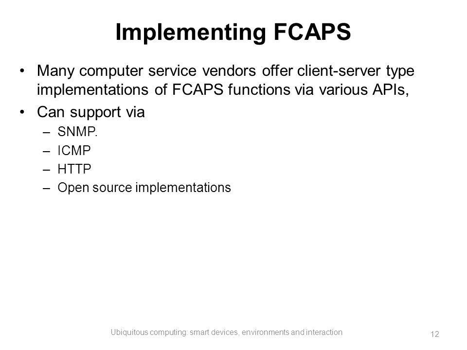 Implementing FCAPS Many computer service vendors offer client-server type implementations of FCAPS functions via various APIs, Can support via –SNMP.
