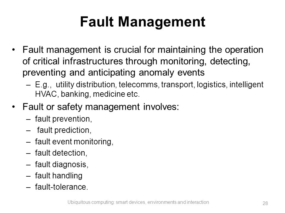 Fault Management Fault management is crucial for maintaining the operation of critical infrastructures through monitoring, detecting, preventing and a
