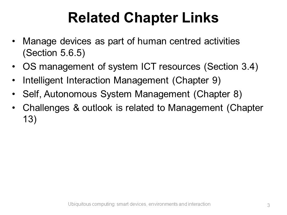 Related Chapter Links Manage devices as part of human centred activities (Section 5.6.5) OS management of system ICT resources (Section 3.4) Intellige