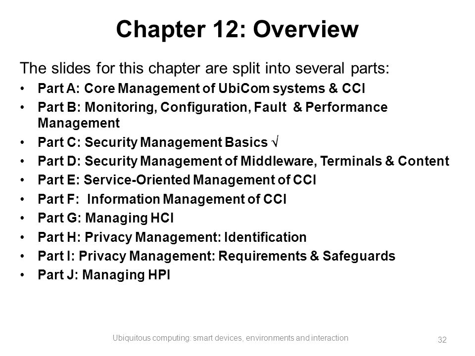Chapter 12: Overview The slides for this chapter are split into several parts: Part A: Core Management of UbiCom systems & CCI Part B: Monitoring, Con