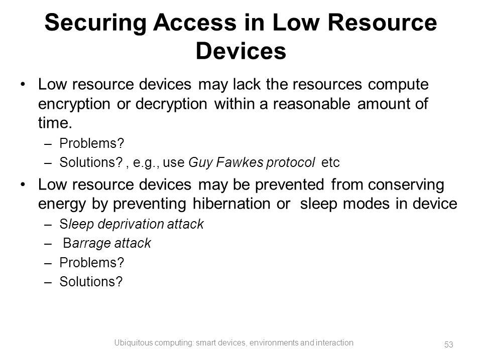 Securing Access in Low Resource Devices Low resource devices may lack the resources compute encryption or decryption within a reasonable amount of tim