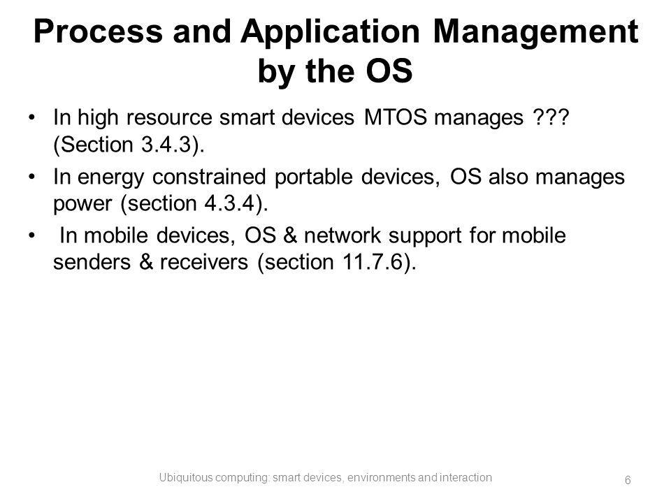 Process and Application Management by the OS In high resource smart devices MTOS manages ??? (Section 3.4.3). In energy constrained portable devices,