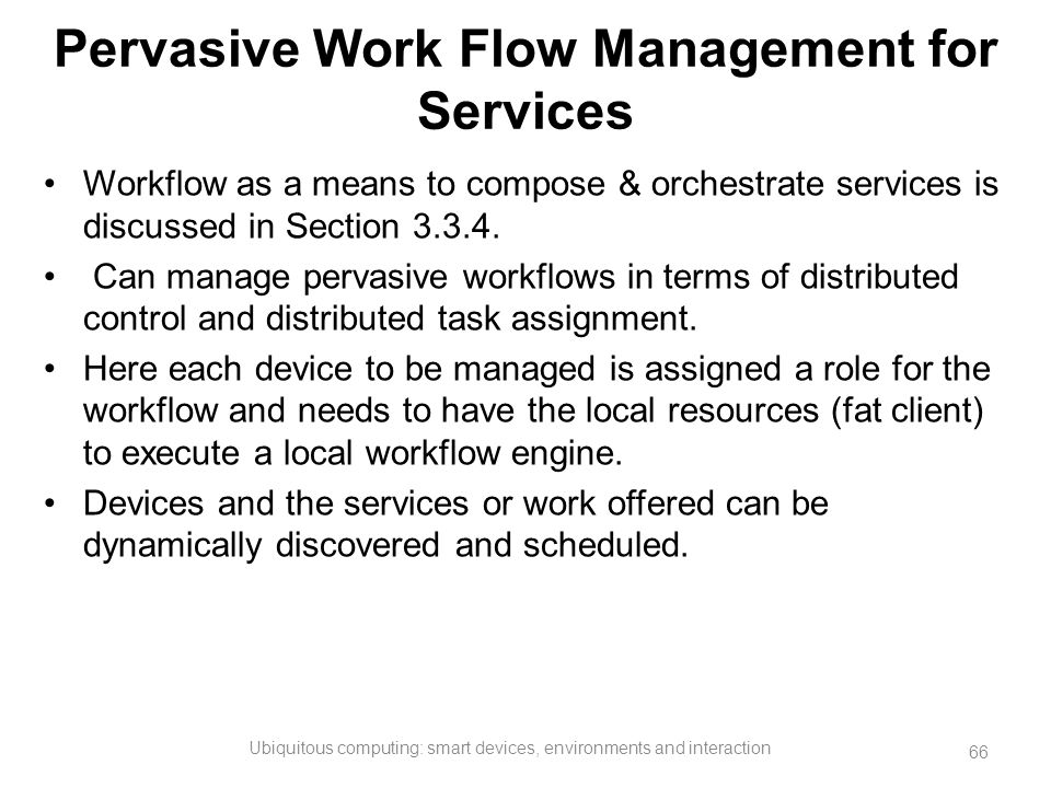 Pervasive Work Flow Management for Services Workflow as a means to compose & orchestrate services is discussed in Section 3.3.4. Can manage pervasive